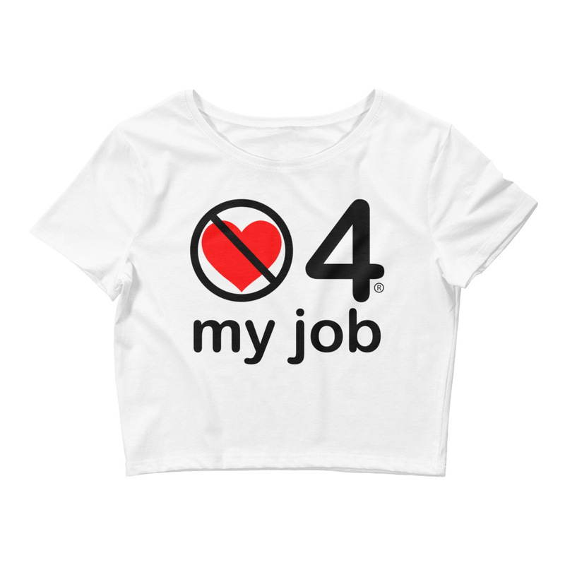 no love 4 my job - White Women's Crop Tee